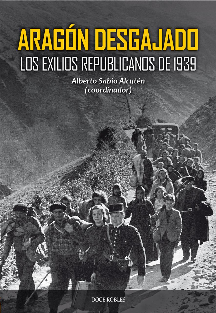 Aragón desgajado, una obra colectiva para entender los exilios republicanos de 1939